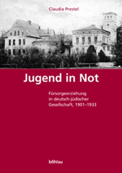Jugend in Not. Fürsorgeerziehung in deutsch-jüdischer Gesellschaft 1901-1933