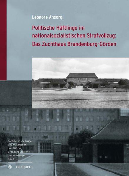Politische Häftlinge im nationalsozialistischen Strafvollzug: Das Zuchthaus Brandenburg-Görden