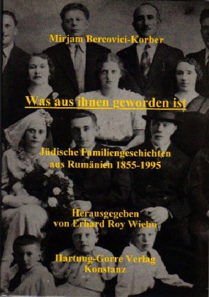 Was aus ihnen geworden ist. Jüdische Familiengeschichten aus Rumänien 1855-1995