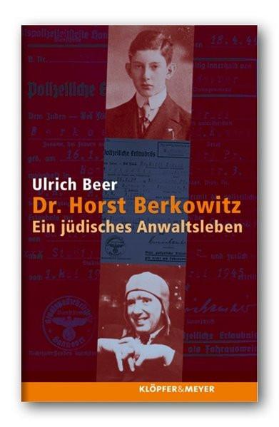 Dr. Horst Berkowitz. Ein jüdisches Anwaltsleben