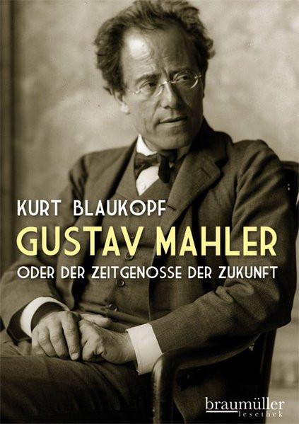 Gustav Mahler oder der Zeitgenosse der Zukunft
