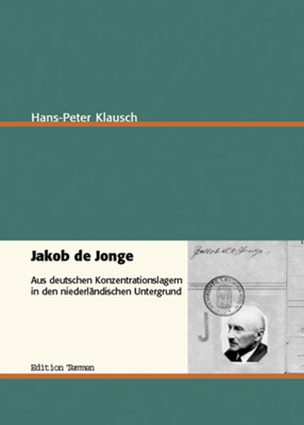 Jakob de Jonge. Aus deutschen Konzentrationslagern in den niederländischen Untergrund