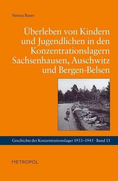 Überleben von Kindern und Jugendlichen in den Konzentrationslagern Sachsenhausen, Auschwitz und Berg