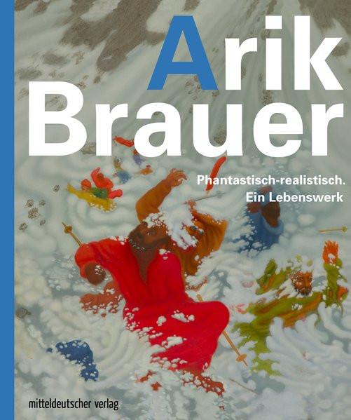 Arik Brauer. Phantastisch-realistisch. Ein Lebenswerk