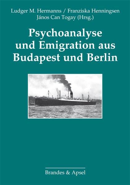 Psychoanalyse und Emigration aus Budapest und Berlin