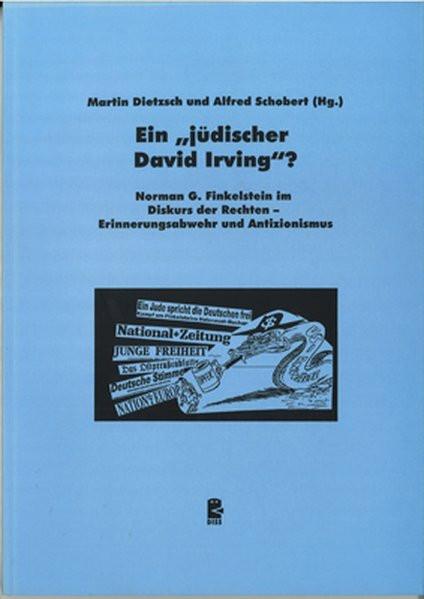 """Ein """"jüdischer David Irving""""? Norman G. Finkelstein im Diskurs der Rechten. Erinnerungsabwehr und An"""