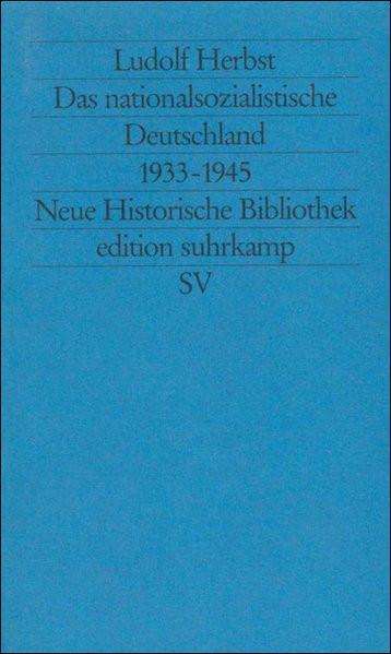 Das nationalsozialistische Deutschland 1933-1945. Die Entfesselung der Gewalt: Rassismus und Krieg