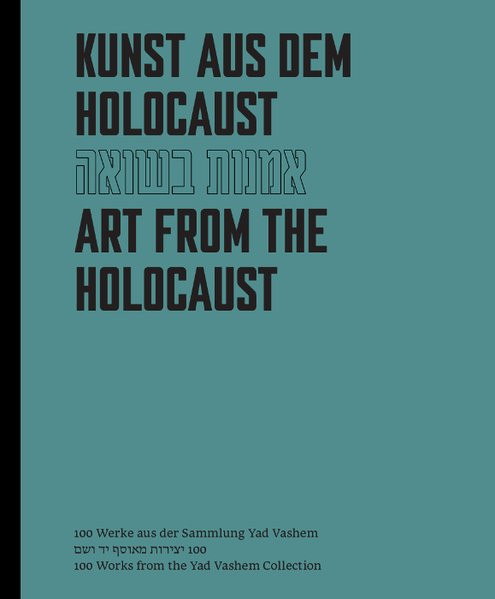 Kunst aus dem Holocaust. Art from the Holocaust