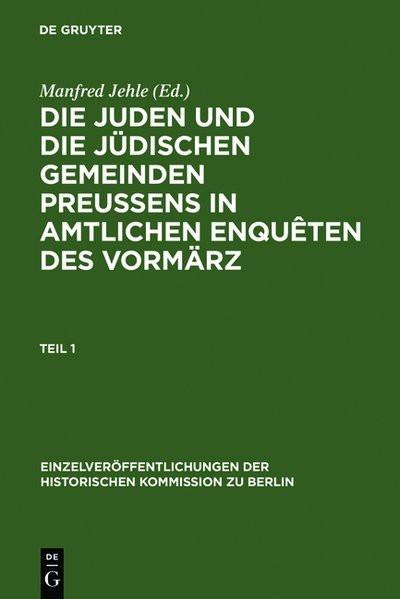 Die Juden und die jüdischen Gemeinden Preußens in amtlichen Enqueten des Vormärz