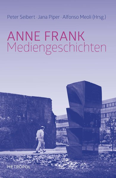 Anne Frank. Mediengeschichten