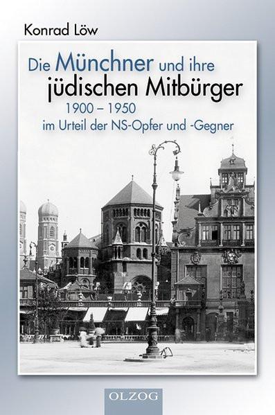 Die Münchner und ihre jüdischen Mitbürger 1900-1950 im Urteil der NS-Opfer und -Gegner