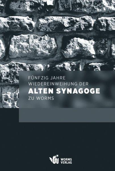 Fünfzig Jahre Wiedereinweihung der Alten Synagoge zu Worms