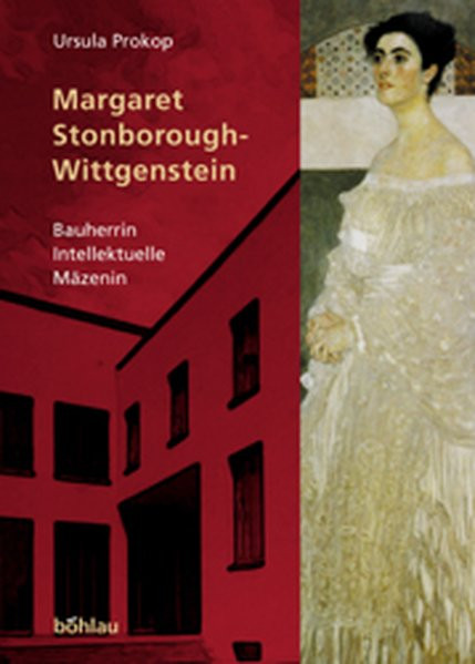Margaret Stonborough-Wittgenstein. Bauherrin - Intellektuelle - Mäzenin