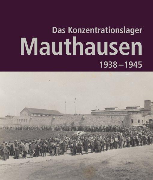 Das Konzentrationslager Mauthausen 1938-1945