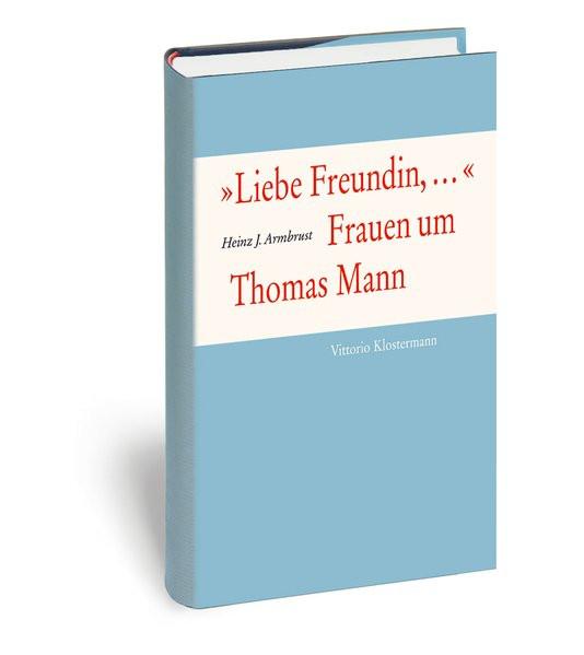 """""""Liebe Freundin,..."""" Frauen um Thomas Mann"""
