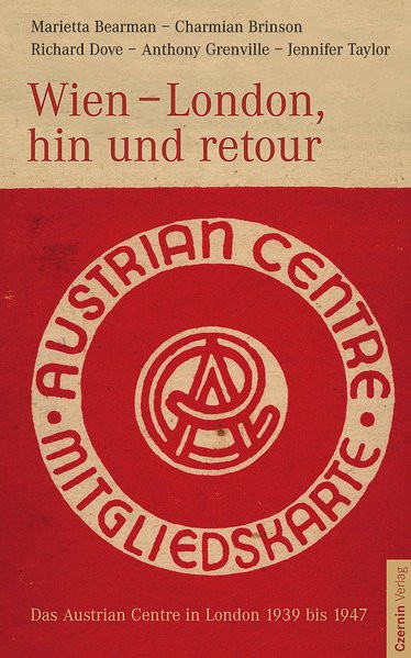 Wien - London, hin und retour. Das Austrian Centre in London 1939 bis 1947
