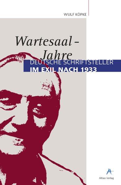 Wartesaal-Jahre. Deutsche Schriftsteller im Exil nach 1933