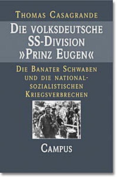 """Die volksdeutsche SS-Division """"Prinz Eugen"""". Die Banater Schwaben und die nationalsozialistischen Kr"""