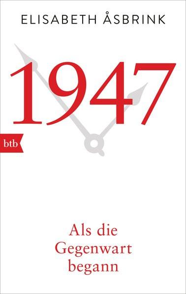 1947. Als die Gegenwart begann