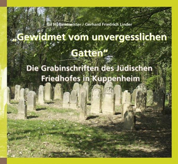 """""""Gewidmet vom unvergesslichen Gatten"""". Die Grabinschriften des Jüdischen Friedhofes in Kuppenheim"""