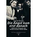 Die Angst kam erst danach. Jüdische Frauen im Widerstand 1939-1945