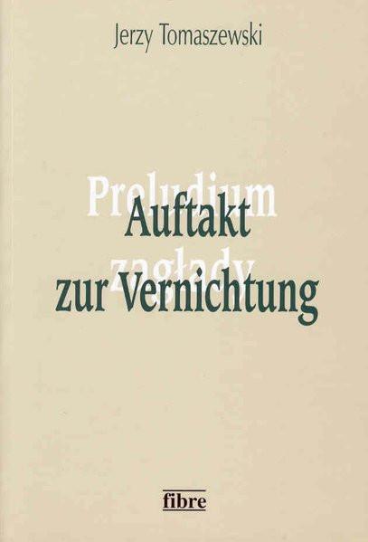 Auftakt zur Vernichtung. Die Vertreibung polnischer Juden aus Deutschland im Jahre 1938