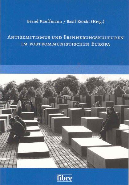 Antisemitismus und Erinnerungskulturen im postkommunistischen Europa