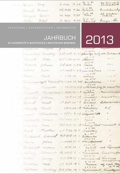 KZ-Gedenkstätte Mauthausen/Mauthausen Memorial. Jahrbuch 2013