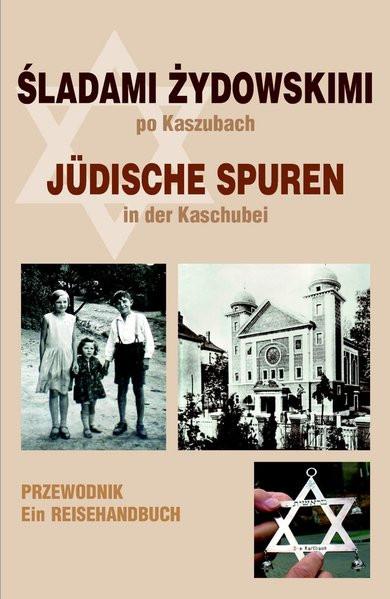 Jüdische Spuren in der Kaschubei/Sladami Zydowskimi po Kaszubach