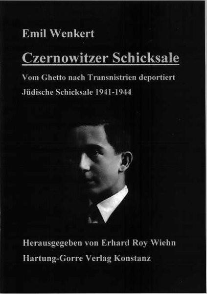 Czernowitzer Schicksale. Vom Ghetto nach Transnistrien deportiert. Jüdische Schicksale 1941-1944