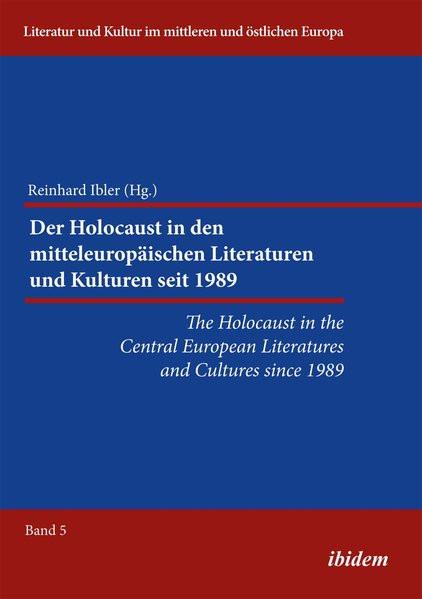 Der Holocaust in den mitteleuropäischen Literaturen und Kulturen seit 1989