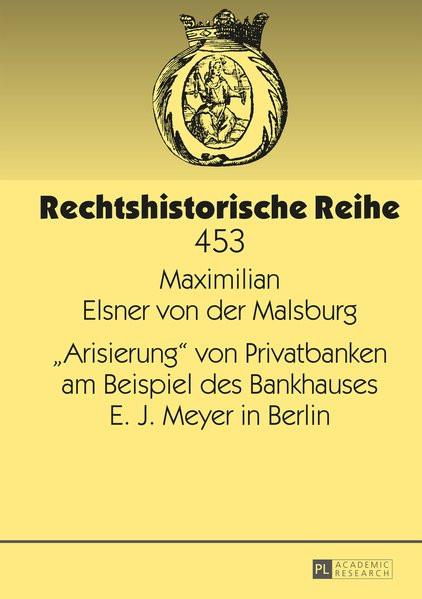 """""""Arisierung"""" von Privatbanken am Beispiel des Bankhauses E. J. Meyer in Berlin"""