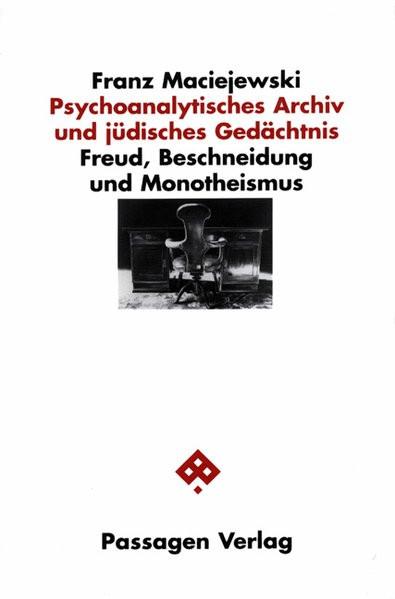 Psychoanalytisches Archiv und Jüdisches Gedächtnis. Freud, Beschneidung und Monotheismus