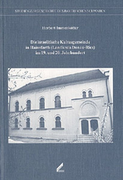 Die israelitische Kultusgemeinde in Haisnfarth (Landkreis Donau-Ries) im 19. und 20. Jahrhundert