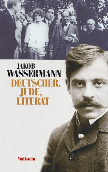 Jakob Wassermann. Deutscher - Jude - Literat