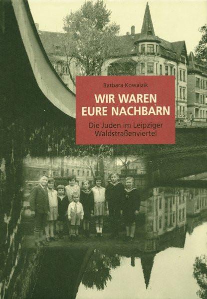Wir waren eure Nachbarn. Die Juden im Leipziger Waldstrassenviertel