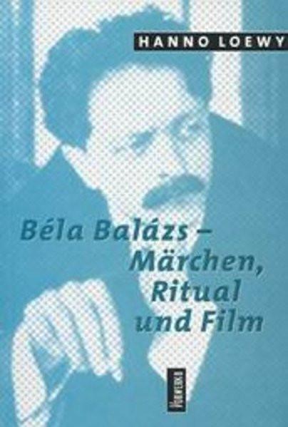 Béla Balázs - Märchen, Ritual und Film