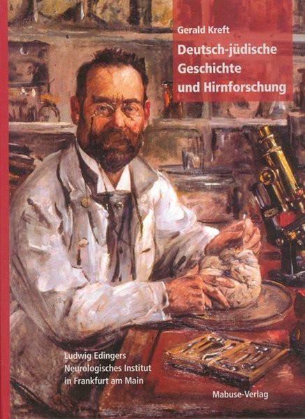 Deutsch-jüdische Geschichte und Hirnforschung. Ludwig Edinger und sein Neurologisches Institut in Fr