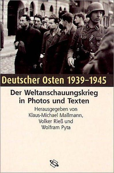 Deutscher Osten 1939-1945. Der Weltanschauungskrieg in Photos und Texten