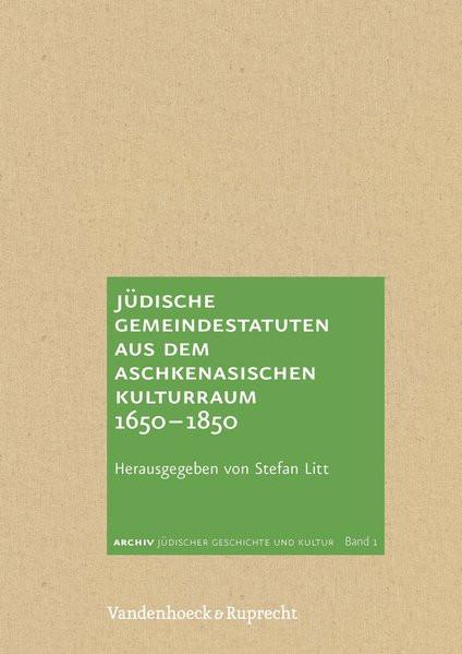 Jüdische Gemeindestatuten aus dem aschkenasischen Kulturraum 1650-1850
