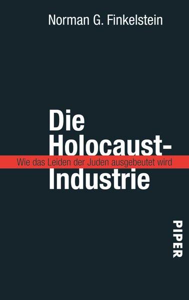 Die Holocaust-Industrie. Wie das Leiden der Juden ausgebeutet wird