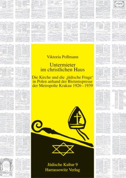 """Untermieter im christlichen Haus. Die Kirche und die """"Jüdische Frage"""" in Polen anhand der Bistumspre"""