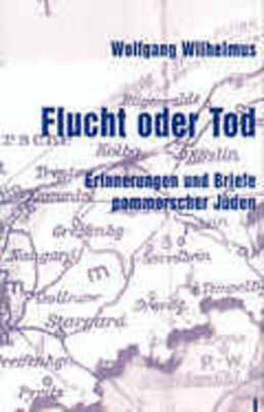 Flucht oder Tod. Erinnerungen und Briefe pommerscher Juden über die Zeit vor und nach 1945