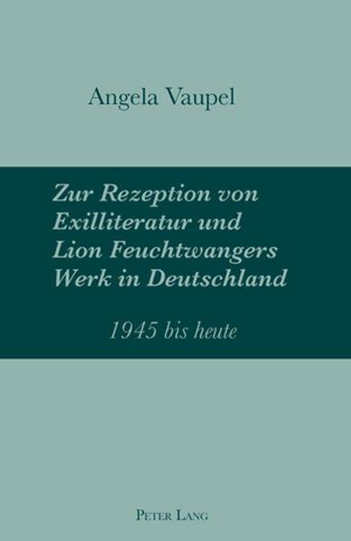 Zur Rezeption von Exilliteratur und Lion Feuchtwangers Werk in Deutschland