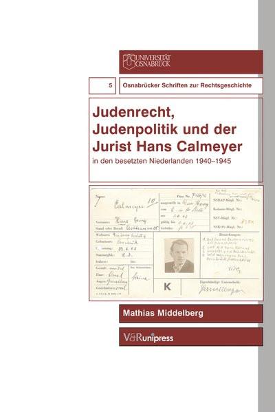 Judenrecht, Judenpolitik und der Jurist Hans Calmeyer in den besetzen Niederlanden 1940-1945