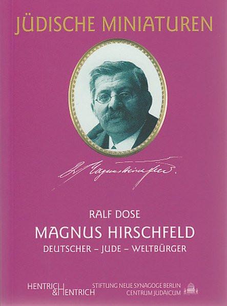 Magnus Hirschfeld. Deutscher - Jude - Weltbürger