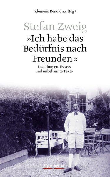 """Stefan Zweig. """"Ich habe das Bedürfnis nach Freunden"""""""