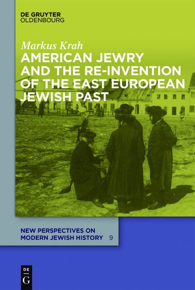 American Jewry and the Re-Invention of the East European Jewish Past