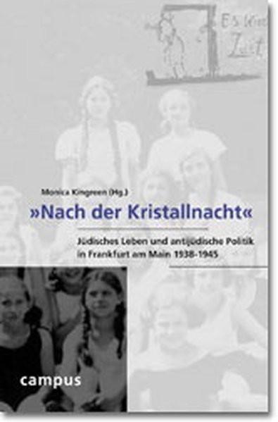 """""""Nach der Kristallnacht"""". Jüdisches Leben und antijüdische Politik in Frankfurt am Main 1938-1945"""