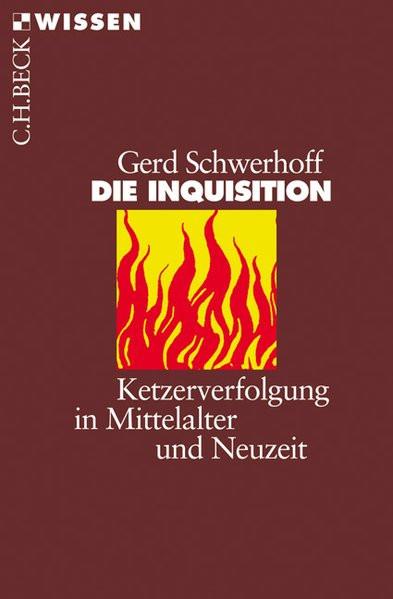 Die Inquisition. Ketzerverfolgung in Mittelalter und Neuzeit